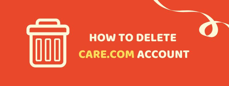 How To Delete care.com Account